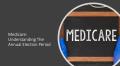 MedicareUnderstandingTheAnnualElectionPeriod